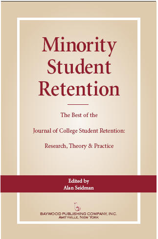 Minority Student Retention-The Best of the Journal of College Student Retention: Research, Theory & Practice -  Click for Details